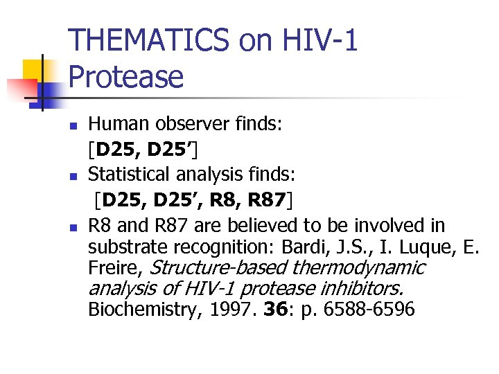 THEMATICS on HIV-1 Protease n n n Human observer finds: [D 25, D 25']