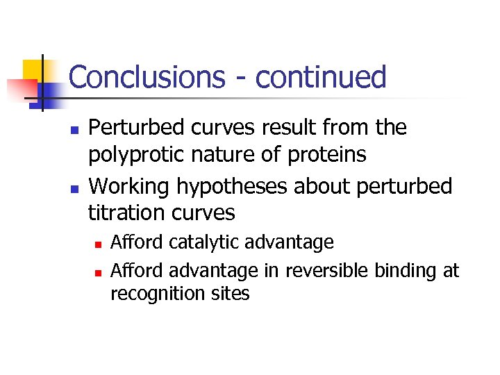 Conclusions - continued n n Perturbed curves result from the polyprotic nature of proteins