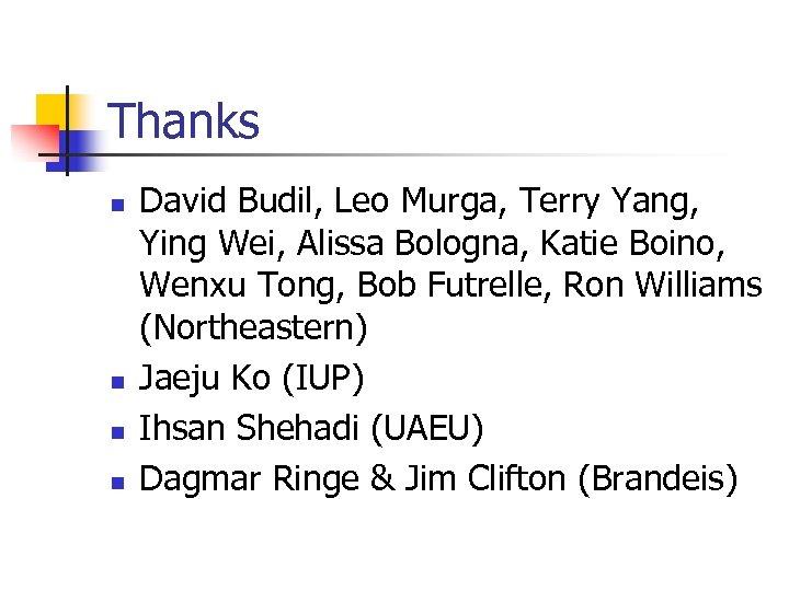 Thanks n n David Budil, Leo Murga, Terry Yang, Ying Wei, Alissa Bologna, Katie
