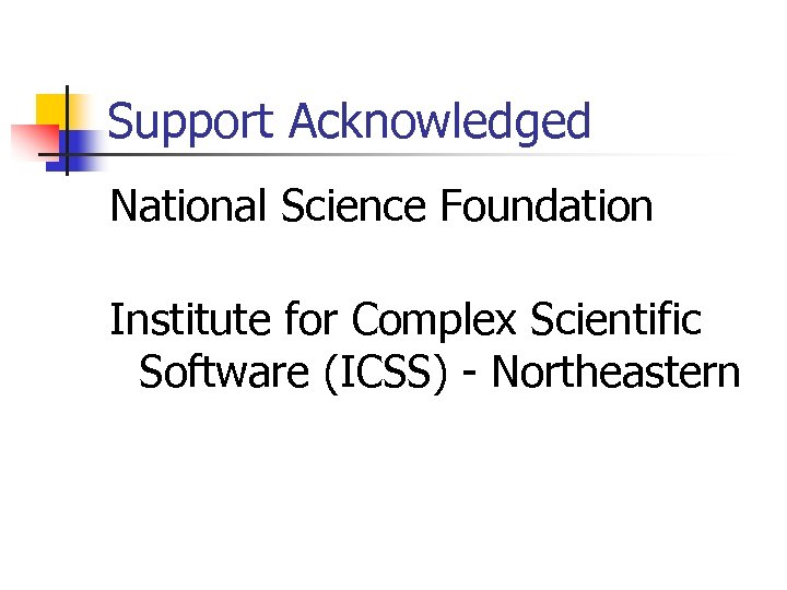Support Acknowledged National Science Foundation Institute for Complex Scientific Software (ICSS) - Northeastern