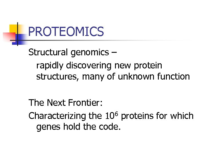 PROTEOMICS Structural genomics – rapidly discovering new protein structures, many of unknown function The
