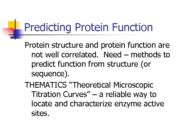 Predicting Protein Function Protein structure and protein function are not well correlated. Need –