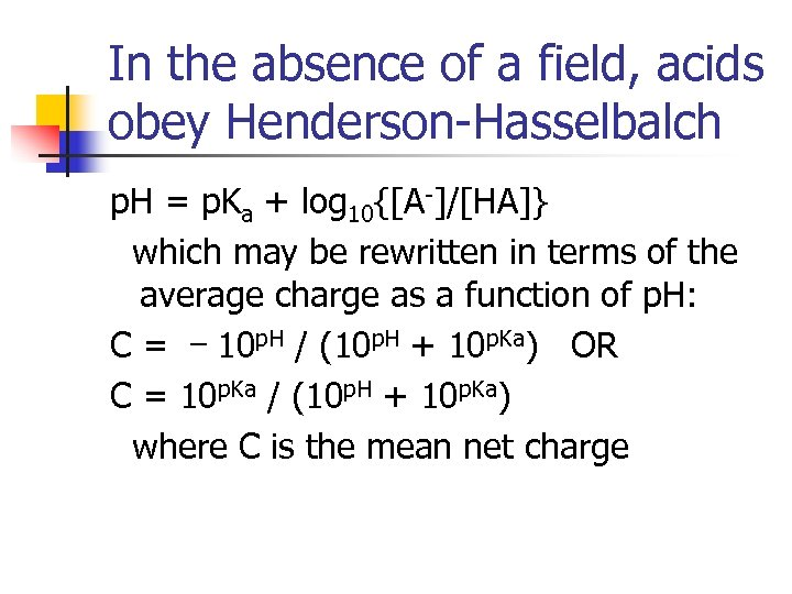In the absence of a field, acids obey Henderson-Hasselbalch p. H = p. Ka