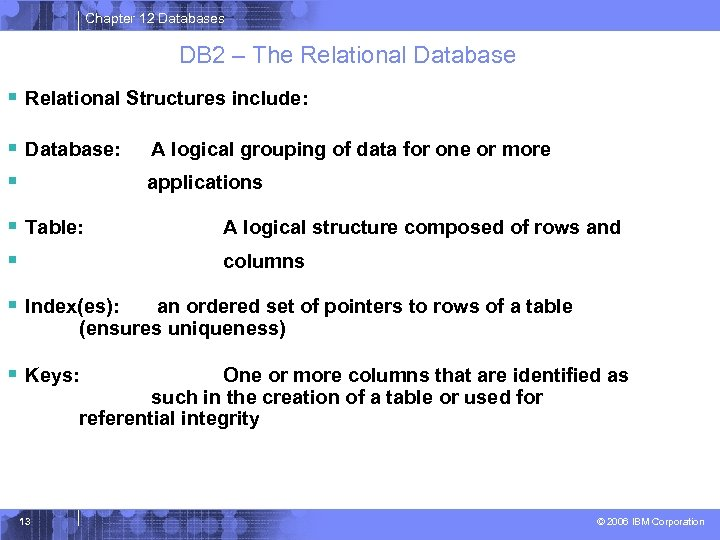 Chapter 12 Databases DB 2 – The Relational Database § Relational Structures include: §
