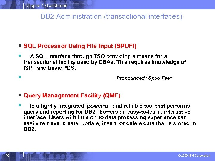 Chapter 12 Databases DB 2 Administration (transactional interfaces) § SQL Processor Using File Input
