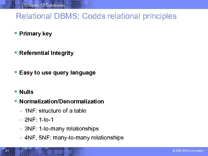 Chapter 12 Databases Relational DBMS: Codds relational principles § Primary key § Referential Integrity