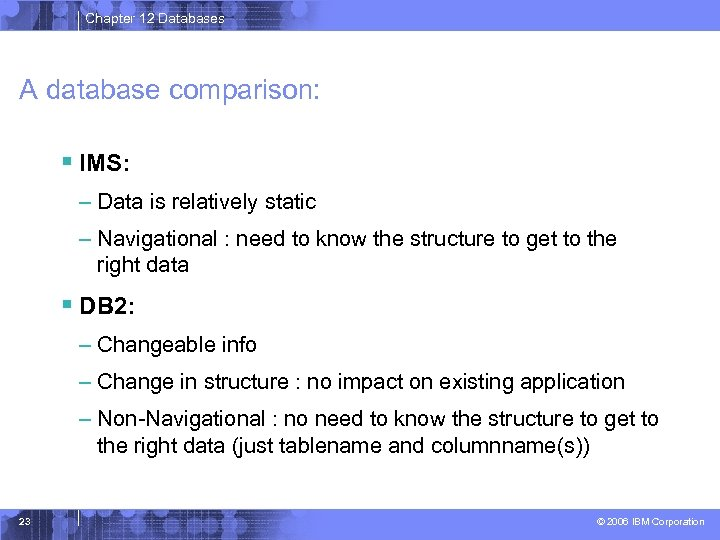 Chapter 12 Databases A database comparison: § IMS: – Data is relatively static –