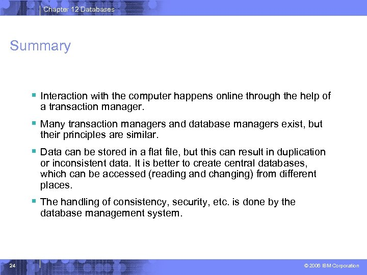 Chapter 12 Databases Summary § Interaction with the computer happens online through the help