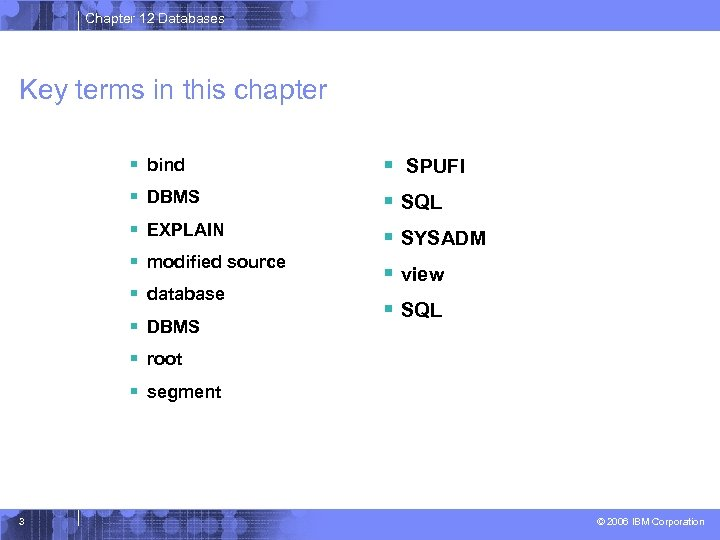 Chapter 12 Databases Key terms in this chapter § bind § SPUFI § DBMS