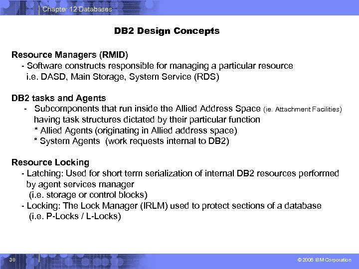 Chapter 12 Databases DB 2 Design Concepts Resource Managers (RMID) - Software constructs responsible