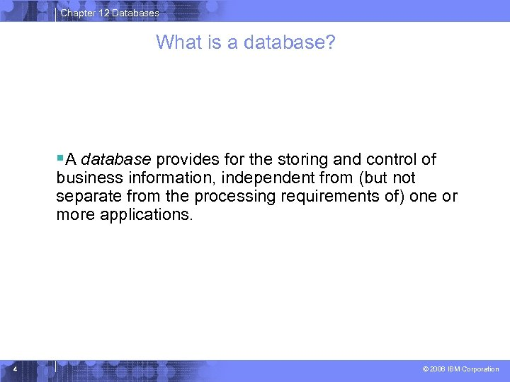 Chapter 12 Databases What is a database? §A database provides for the storing and