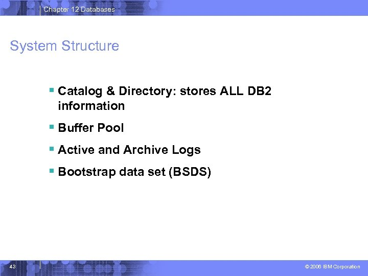 Chapter 12 Databases System Structure § Catalog & Directory: stores ALL DB 2 information