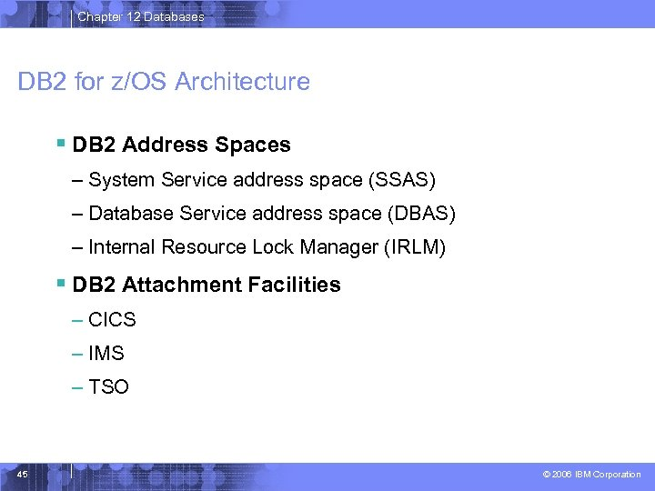 Chapter 12 Databases DB 2 for z/OS Architecture § DB 2 Address Spaces –