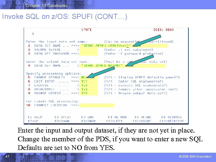Chapter 12 Databases Invoke SQL on z/OS: SPUFI (CONT…) Enter the input and output