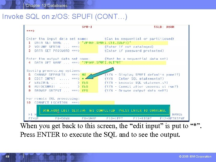 Chapter 12 Databases Invoke SQL on z/OS: SPUFI (CONT…) When you get back to