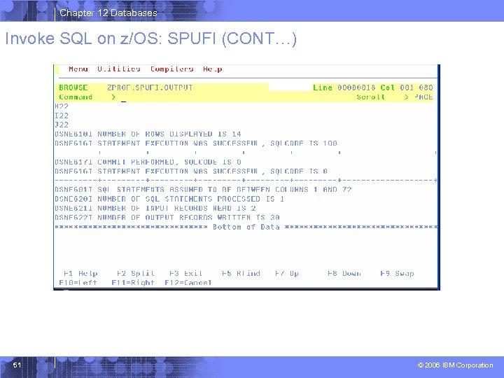 Chapter 12 Databases Invoke SQL on z/OS: SPUFI (CONT…) 51 © 2006 IBM Corporation