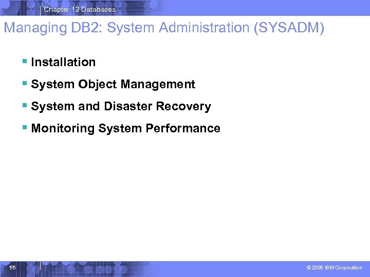 Chapter 12 Databases Managing DB 2: System Administration (SYSADM) § Installation § System Object