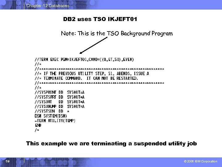 Chapter 12 Databases DB 2 uses TSO IKJEFT 01 Note: This is the TSO