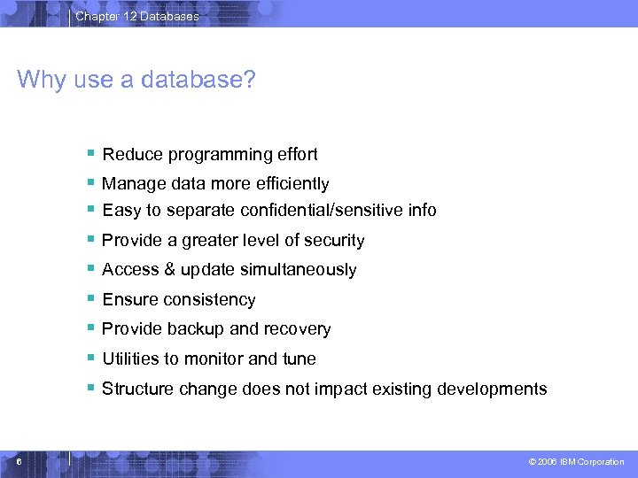Chapter 12 Databases Why use a database? § Reduce programming effort § Manage data