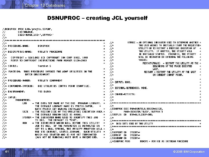 Chapter 12 Databases DSNUPROC – creating JCL yourself 61 © 2006 IBM Corporation