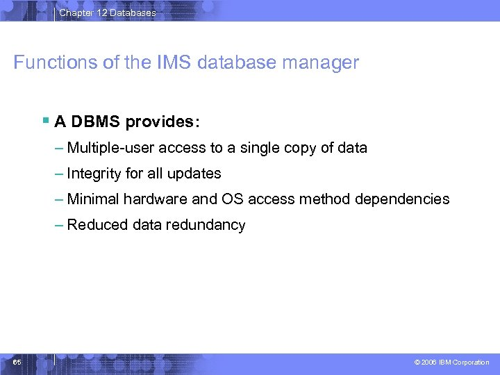 Chapter 12 Databases Functions of the IMS database manager § A DBMS provides: –