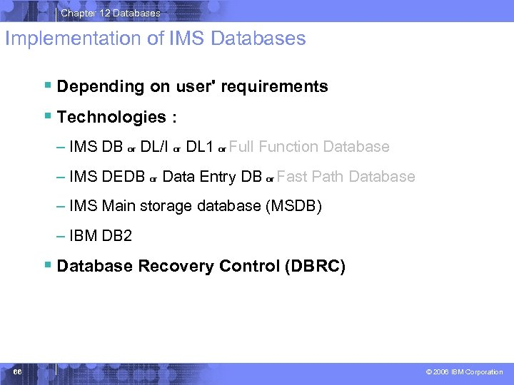Chapter 12 Databases Implementation of IMS Databases § Depending on user' requirements § Technologies