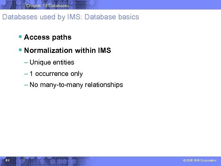 Chapter 12 Databases used by IMS: Database basics § Access paths § Normalization within