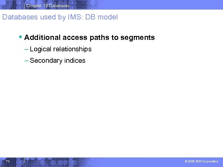 Chapter 12 Databases used by IMS: DB model § Additional access paths to segments