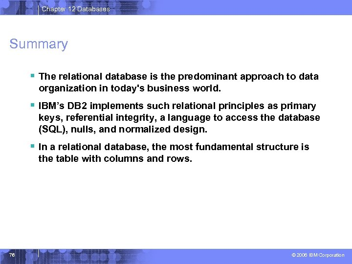 Chapter 12 Databases Summary § The relational database is the predominant approach to data