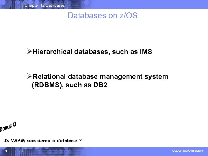 Chapter 12 Databases on z/OS ØHierarchical databases, such as IMS ØRelational database management system