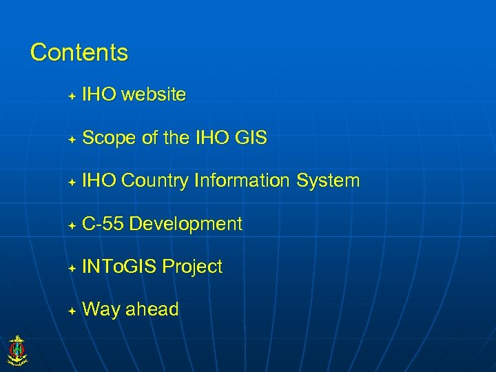 Contents IHO website Scope of the IHO GIS IHO Country Information System C-55 Development
