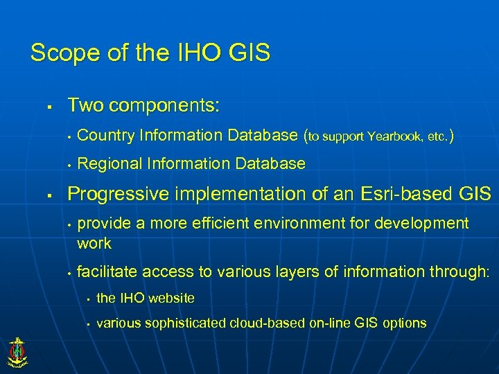 Scope of the IHO GIS § Two components: • • § Country Information Database