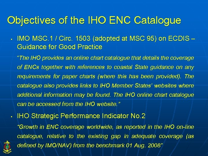 Objectives of the IHO ENC Catalogue • IMO MSC. 1 / Circ. 1503 (adopted