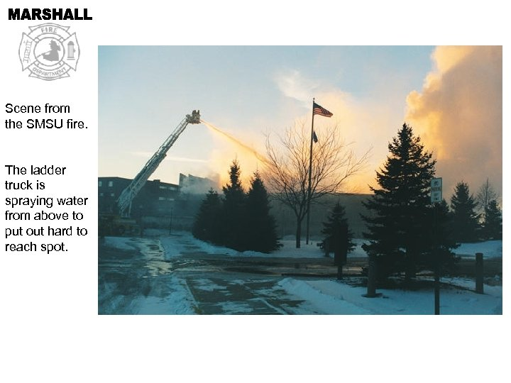 Scene from the SMSU fire. The ladder truck is spraying water from above to