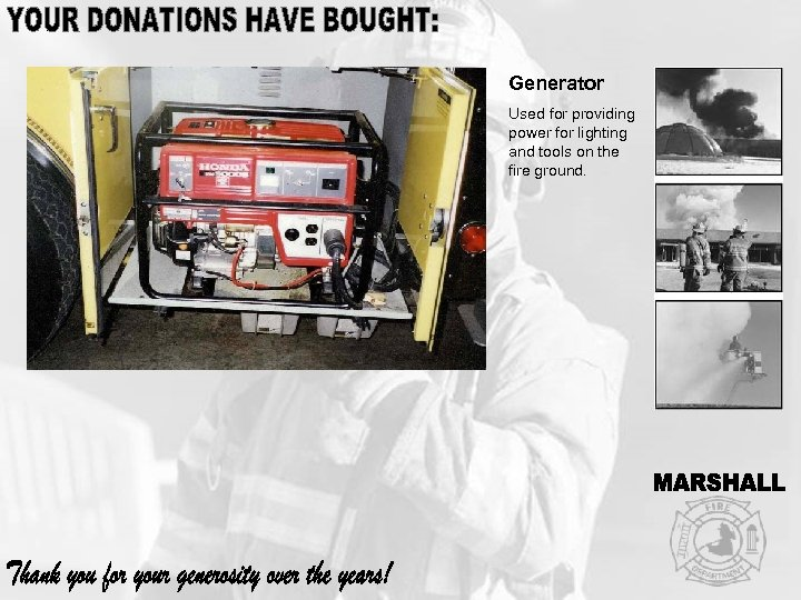 Generator Used for providing power for lighting and tools on the fire ground.