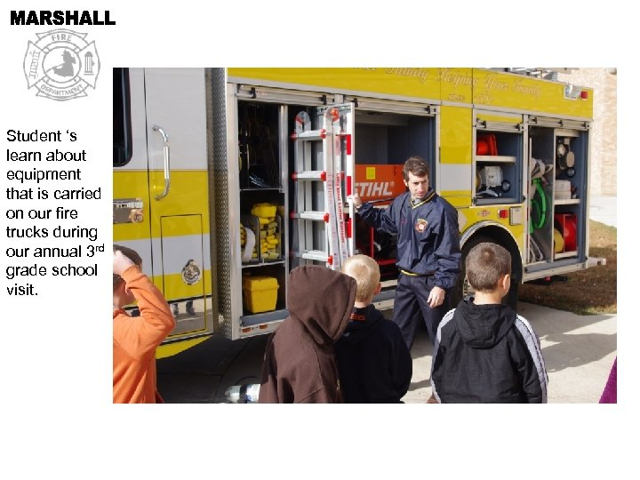 Student 's learn about equipment that is carried on our fire trucks during our
