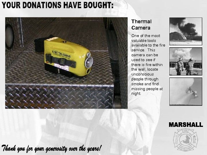 Thermal Camera One of the most valuable tools available to the fire service. This