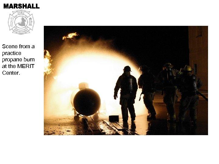 Scene from a practice propane burn at the MERIT Center.