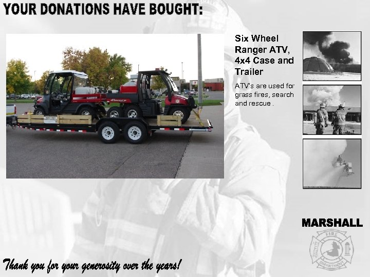 Six Wheel Ranger ATV, 4 x 4 Case and Trailer ATV's are used for