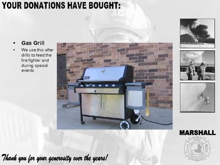 • Gas Grill • We use this after drills to feed the fire
