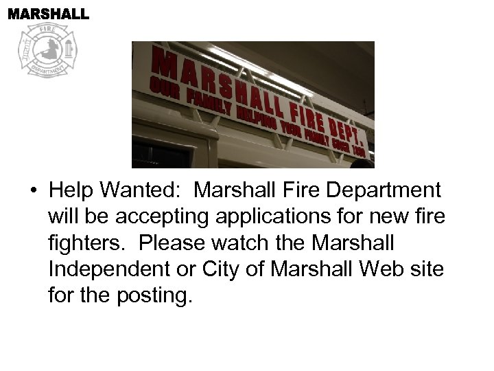 • Help Wanted: Marshall Fire Department will be accepting applications for new fire