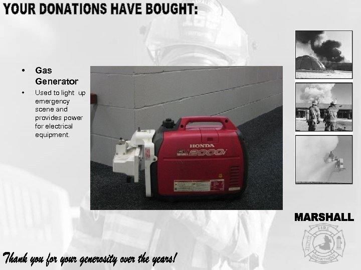 • Gas Generator • Used to light up emergency scene and provides power