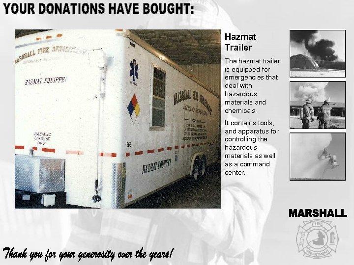 Hazmat Trailer The hazmat trailer is equipped for emergencies that deal with hazardous materials