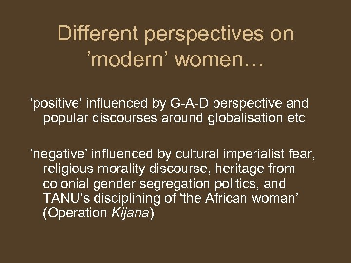 Different perspectives on 'modern' women… 'positive' influenced by G-A-D perspective and popular discourses around