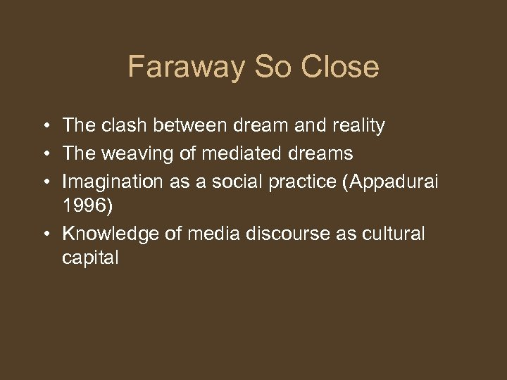 Faraway So Close • The clash between dream and reality • The weaving of