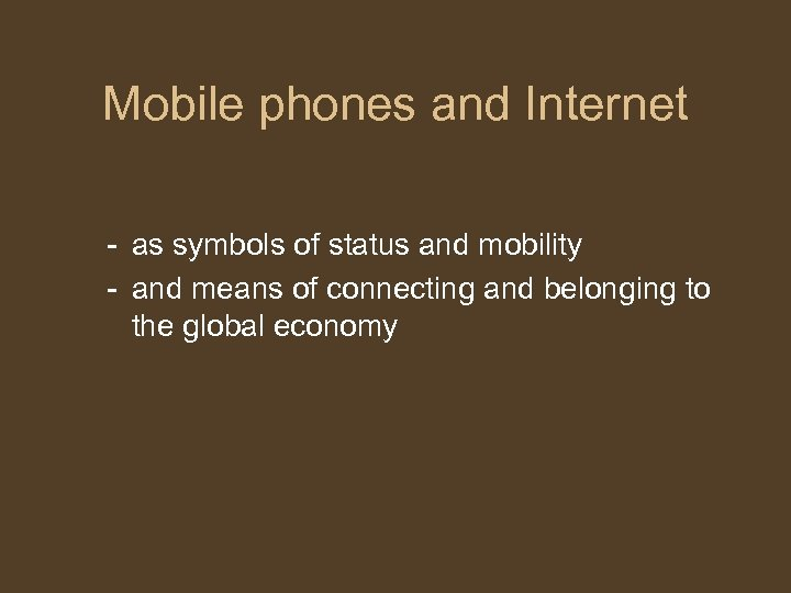 Mobile phones and Internet - as symbols of status and mobility - and means