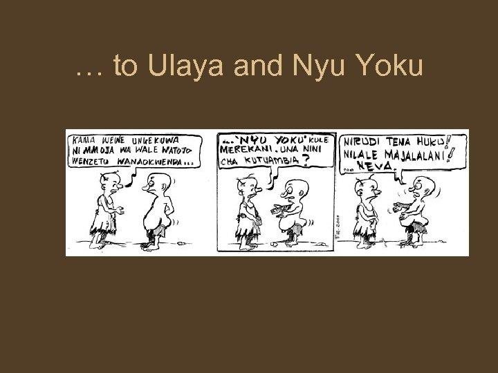 … to Ulaya and Nyu Yoku