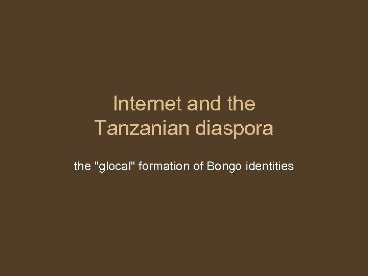 Internet and the Tanzanian diaspora the