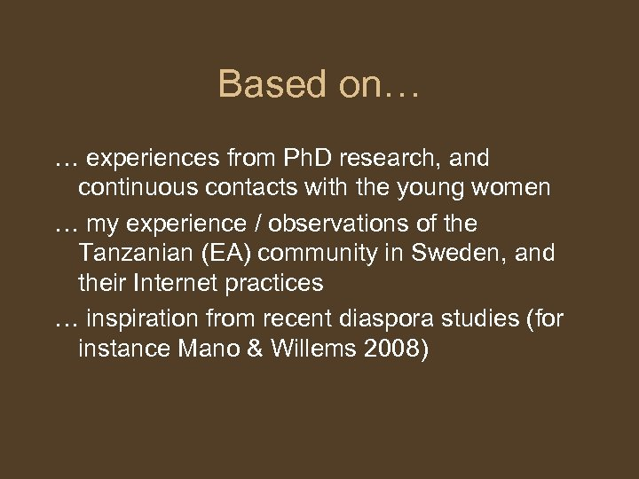 Based on… … experiences from Ph. D research, and continuous contacts with the young