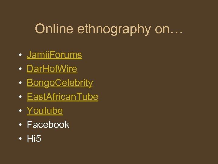 Online ethnography on… • • Jamii. Forums Dar. Hot. Wire Bongo. Celebrity East. African.